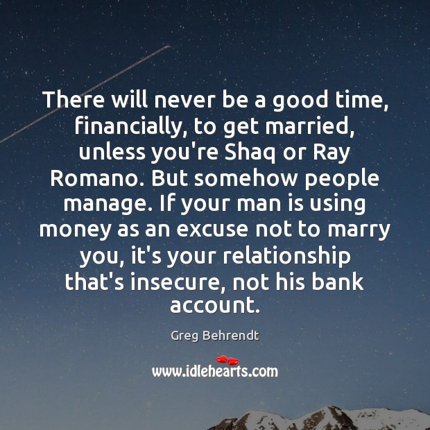 There will never be a good time, financially, to get married, unless Image