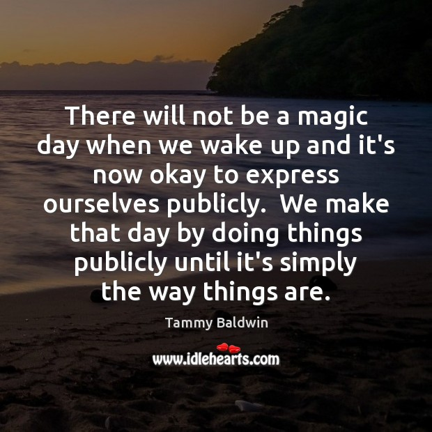 There will not be a magic day when we wake up and Image