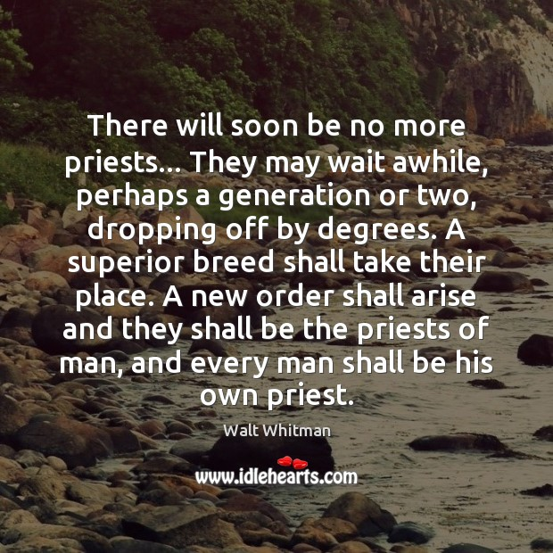 There will soon be no more priests… They may wait awhile, perhaps Image