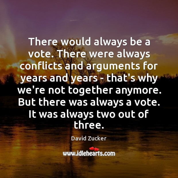 There would always be a vote. There were always conflicts and arguments Image