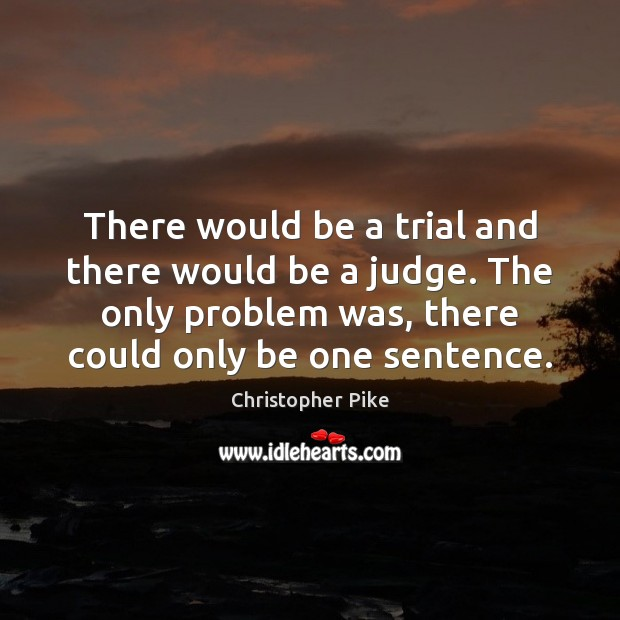 There would be a trial and there would be a judge. The Christopher Pike Picture Quote