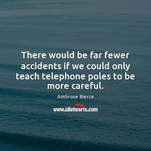 Image, There would be far fewer accidents if we could only teach telephone