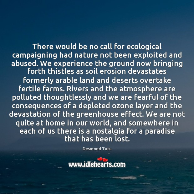 There would be no call for ecological campaigning had nature not been Desmond Tutu Picture Quote