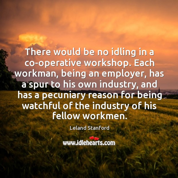There would be no idling in a co-operative workshop. Each workman, being an employer Image