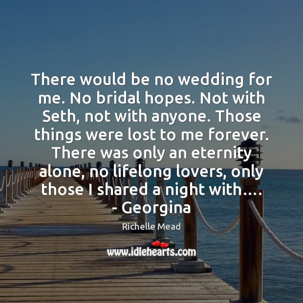Image, There would be no wedding for me. No bridal hopes. Not with
