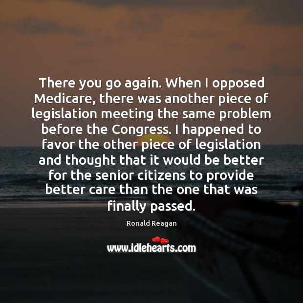 There you go again. When I opposed Medicare, there was another piece Image