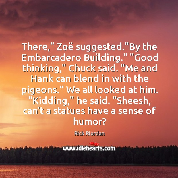 """There,"""" Zoë suggested.""""By the Embarcadero Building."""" """"Good thinking,"""" Chuck said. """"Me Rick Riordan Picture Quote"""