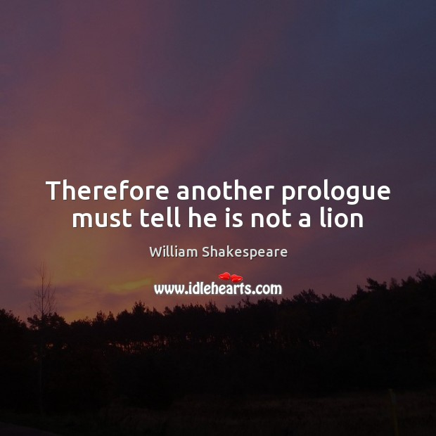 Therefore another prologue must tell he is not a lion Image