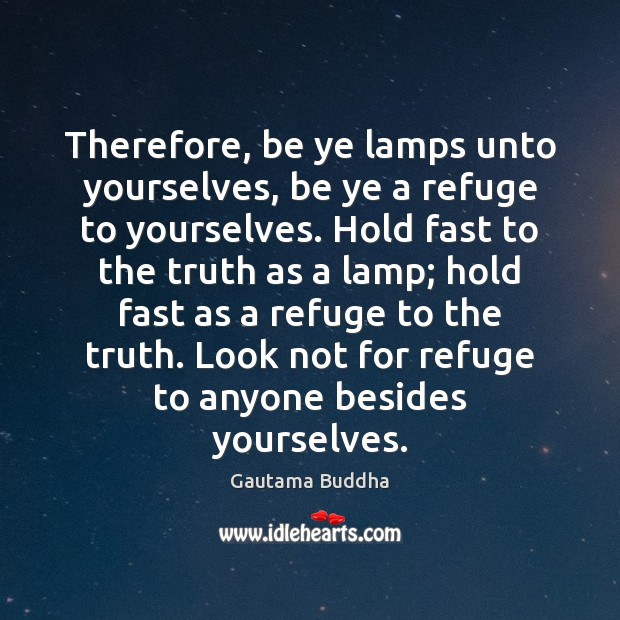 Therefore, be ye lamps unto yourselves, be ye a refuge to yourselves. Image