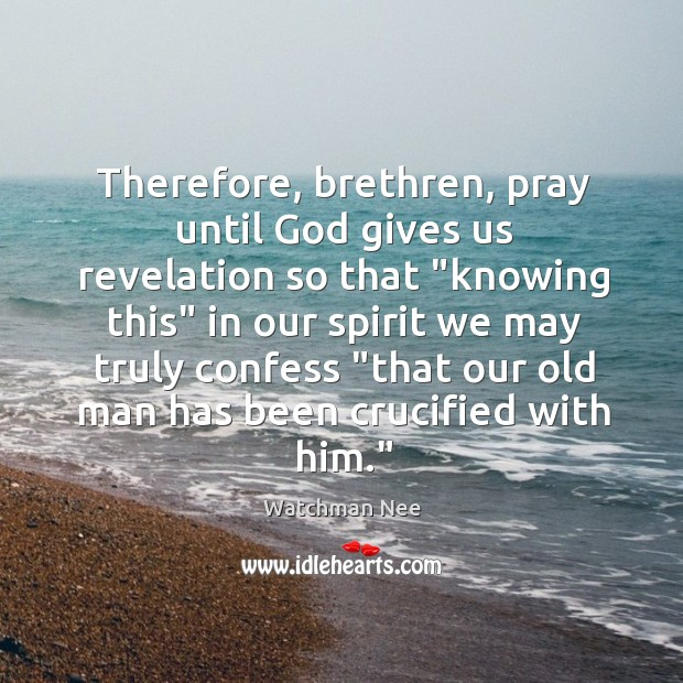 """Therefore, brethren, pray until God gives us revelation so that """"knowing this"""" Image"""
