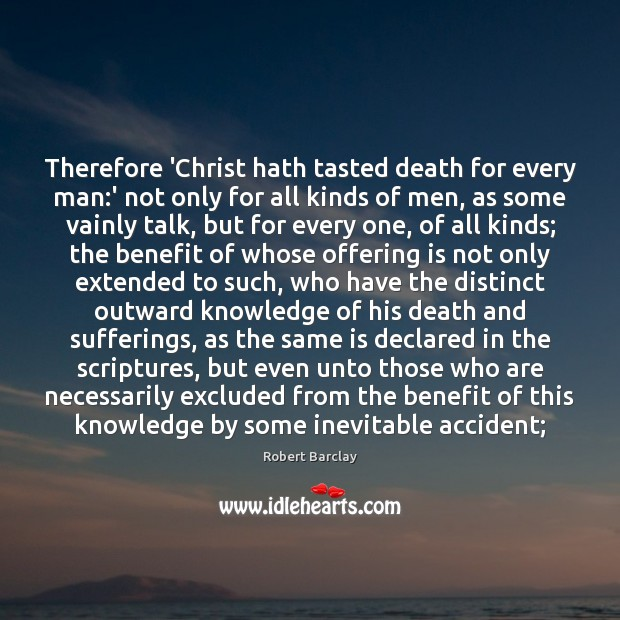 Therefore 'Christ hath tasted death for every man:' not only for Image