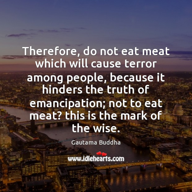 Therefore, do not eat meat which will cause terror among people, because Image