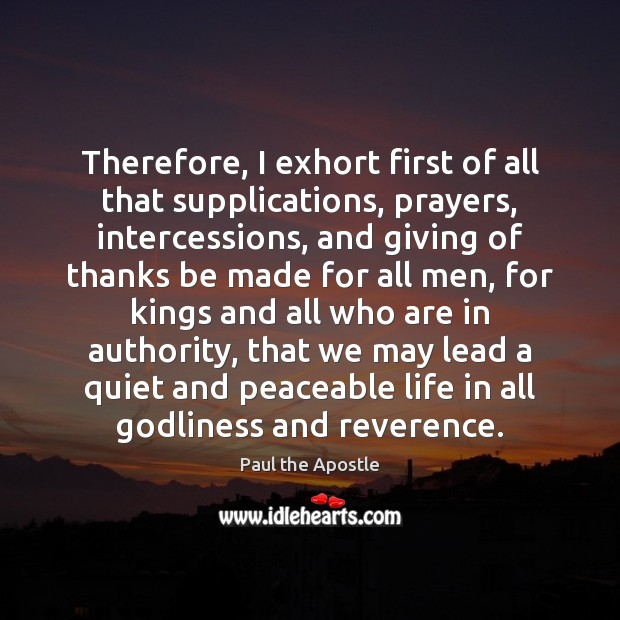 Therefore, I exhort first of all that supplications, prayers, intercessions, and giving Paul the Apostle Picture Quote
