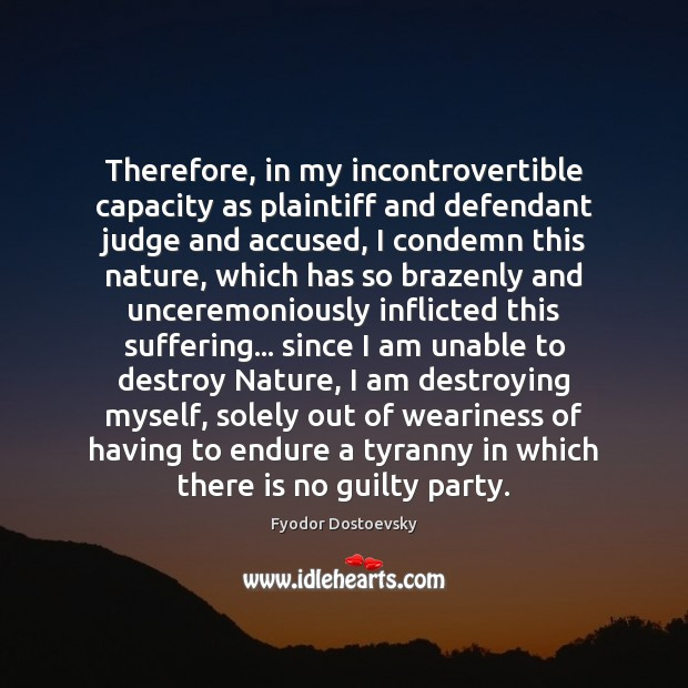 Therefore, in my incontrovertible capacity as plaintiff and defendant judge and accused, Image