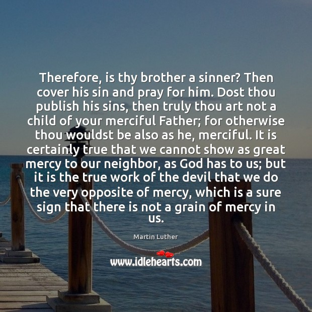 Therefore, is thy brother a sinner? Then cover his sin and pray Image