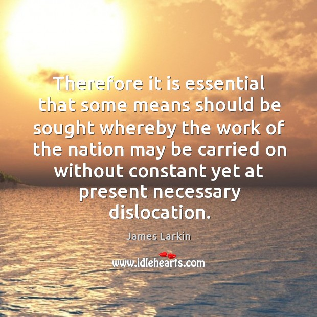 Therefore it is essential that some means should be sought whereby the work of the James Larkin Picture Quote