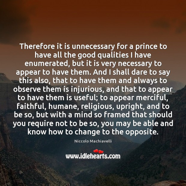 Therefore it is unnecessary for a prince to have all the good Faithful Quotes Image