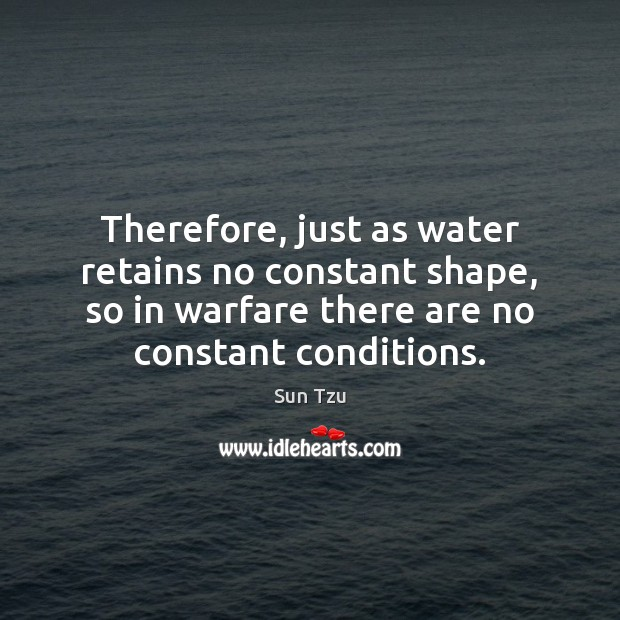 Image, Therefore, just as water retains no constant shape, so in warfare there