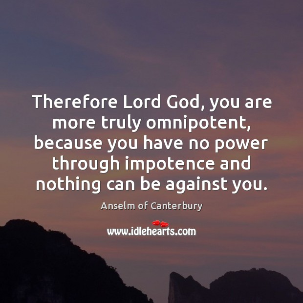 Image, Therefore Lord God, you are more truly omnipotent, because you have no