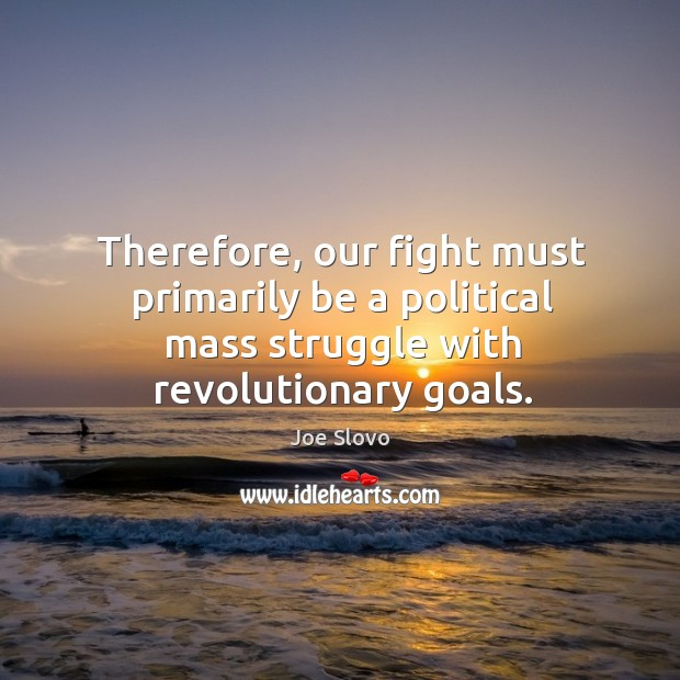 Image, Therefore, our fight must primarily be a political mass struggle with revolutionary goals.
