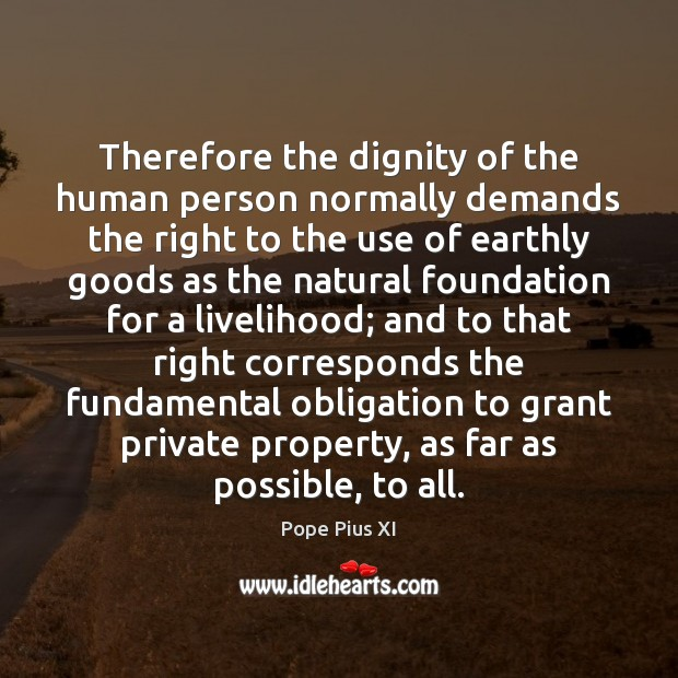 Image, Therefore the dignity of the human person normally demands the right to