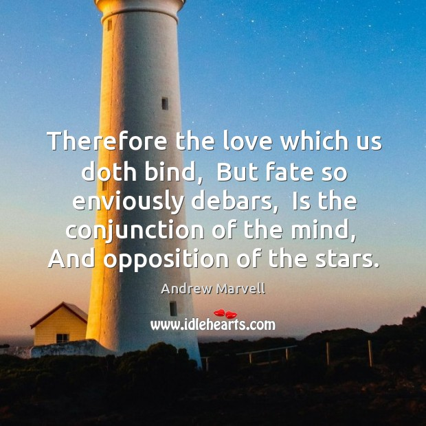 Therefore the love which us doth bind,  But fate so enviously debars, Image