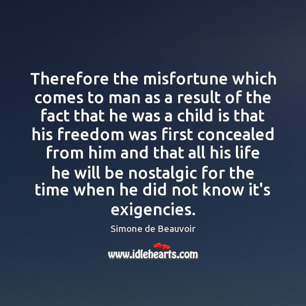 Therefore the misfortune which comes to man as a result of the Simone de Beauvoir Picture Quote