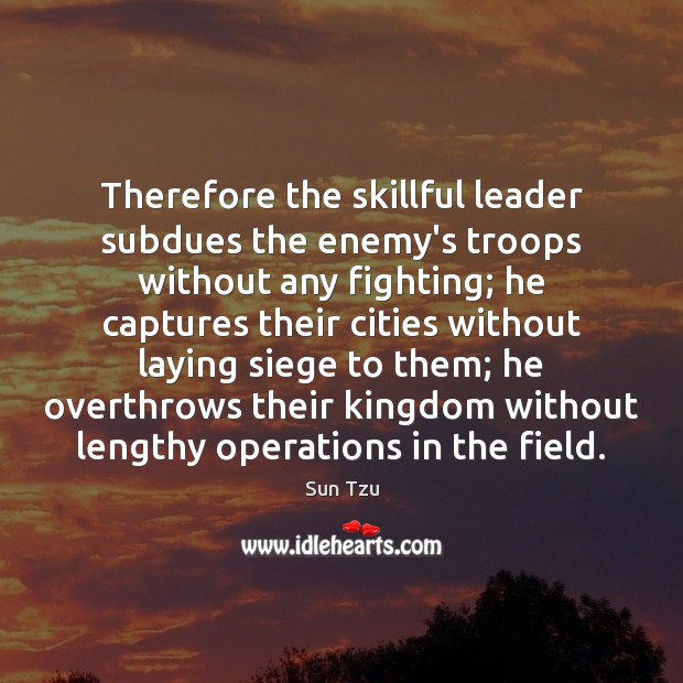 Therefore the skillful leader subdues the enemy's troops without any fighting; he Image