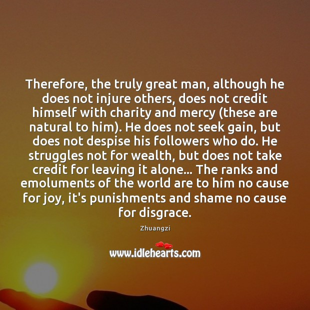Image, Therefore, the truly great man, although he does not injure others, does