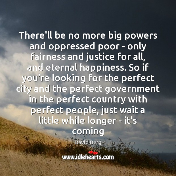 There'll be no more big powers and oppressed poor – only fairness Image