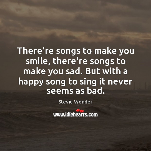 Stevie Wonder Picture Quote image saying: There're songs to make you smile, there're songs to make you sad.