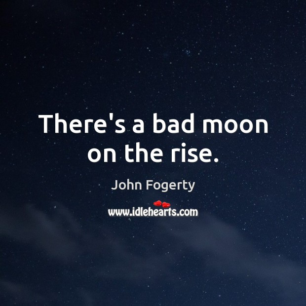 Image, There's a bad moon on the rise.