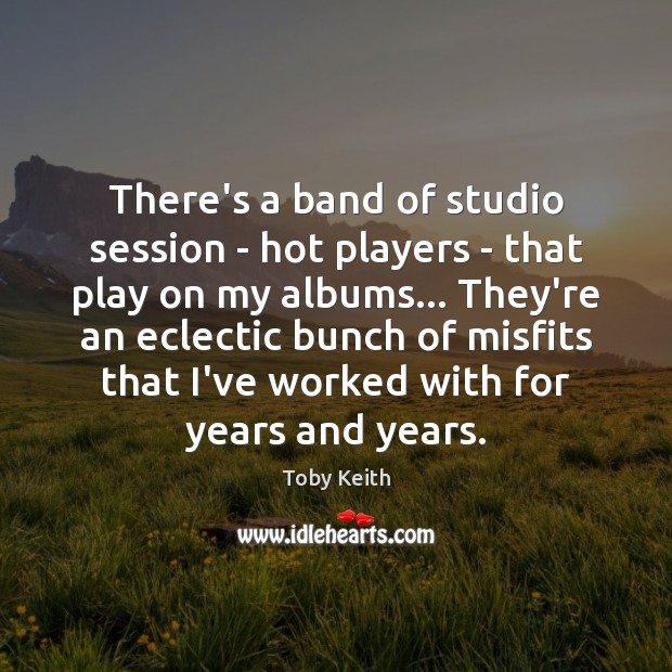Image, There's a band of studio session – hot players – that play