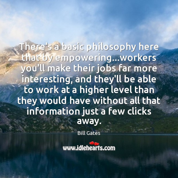 There's a basic philosophy here that by empowering…workers you'll make their Image