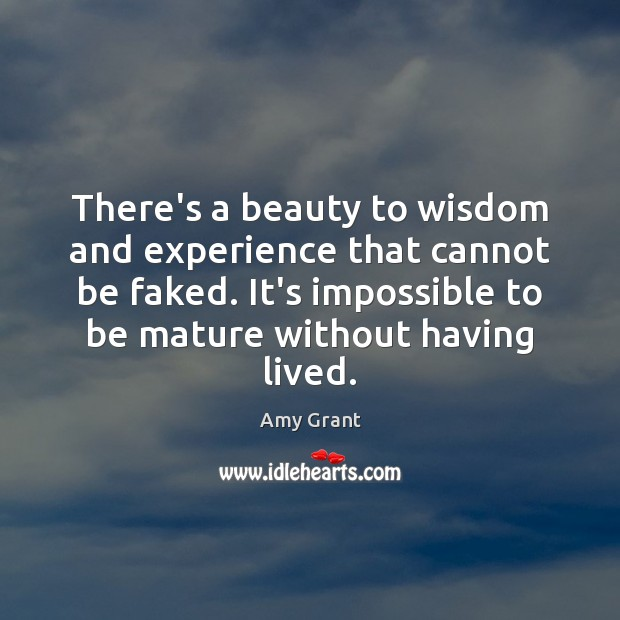 There's a beauty to wisdom and experience that cannot be faked. It's Image