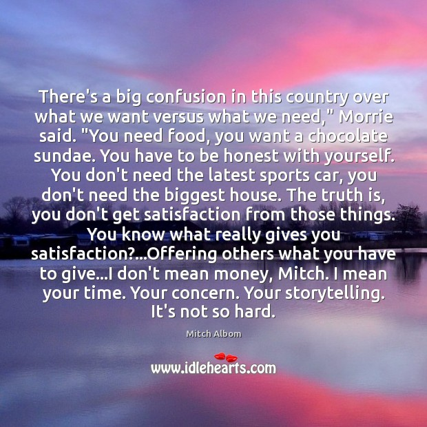 There's a big confusion in this country over what we want versus Mitch Albom Picture Quote