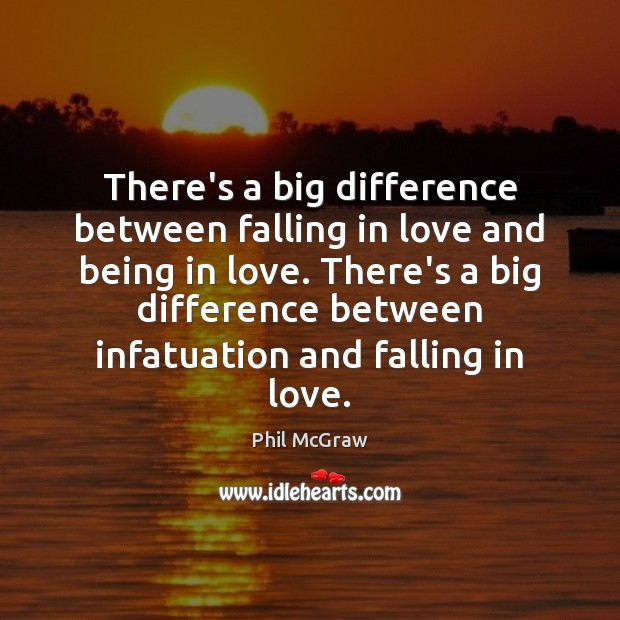 There's a big difference between falling in love and being in love. Phil McGraw Picture Quote