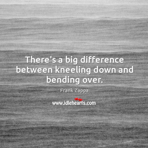 There's a big difference between kneeling down and bending over. Image