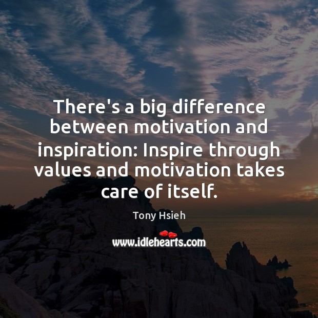 There's a big difference between motivation and inspiration: Inspire through values and Tony Hsieh Picture Quote