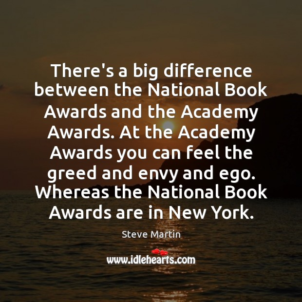 There's a big difference between the National Book Awards and the Academy Steve Martin Picture Quote