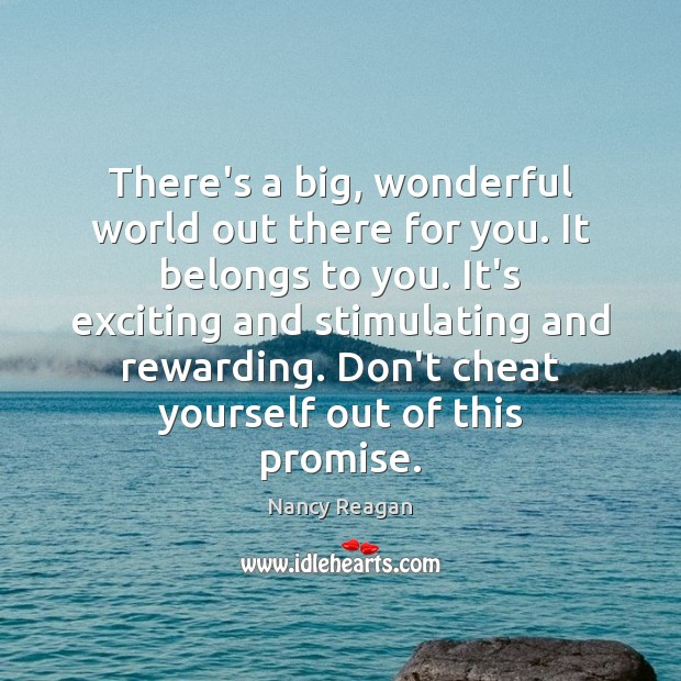 There's a big, wonderful world out there for you. It belongs to Nancy Reagan Picture Quote