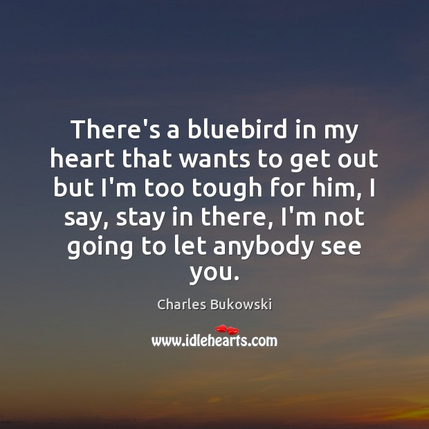 There's a bluebird in my heart that wants to get out but Image