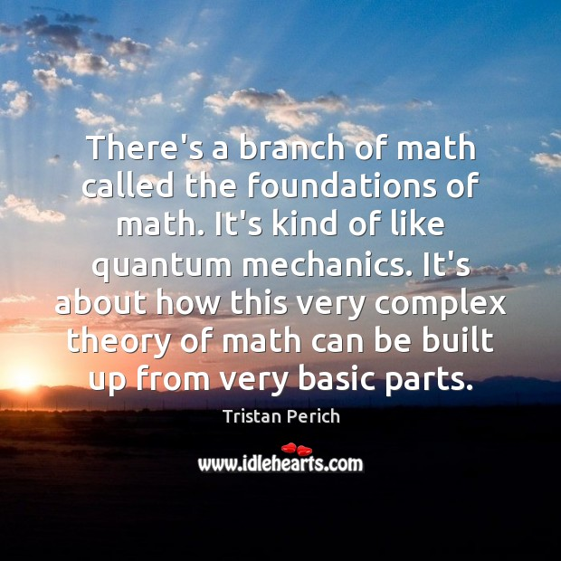 There's a branch of math called the foundations of math. It's kind Image