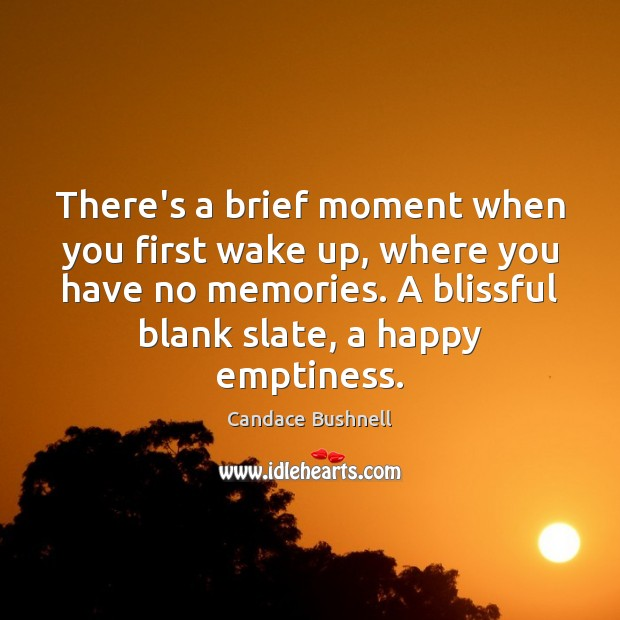 There's a brief moment when you first wake up, where you have Candace Bushnell Picture Quote