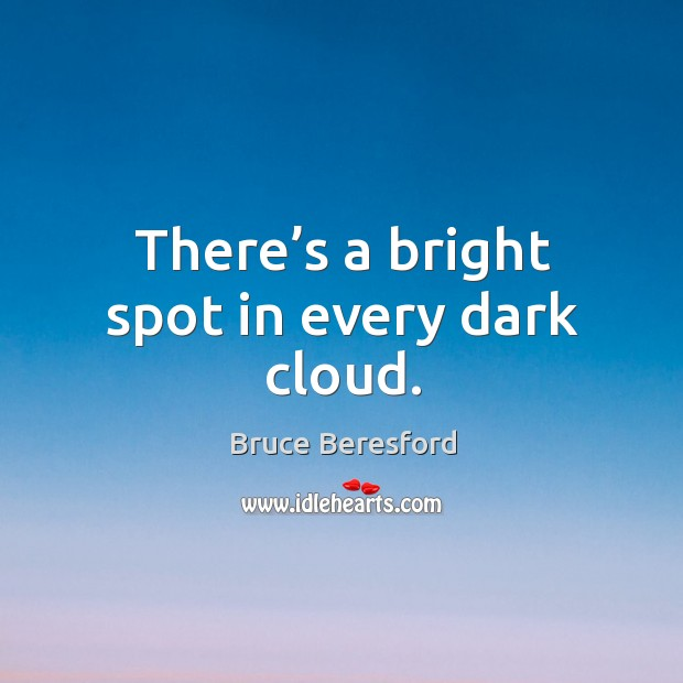 There's a bright spot in every dark cloud. Image