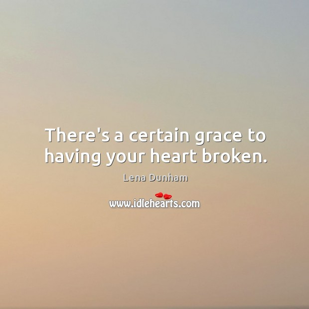 There's a certain grace to having your heart broken. Image