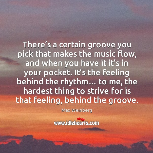 There's a certain groove you pick that makes the music flow, and when you have it it's Image