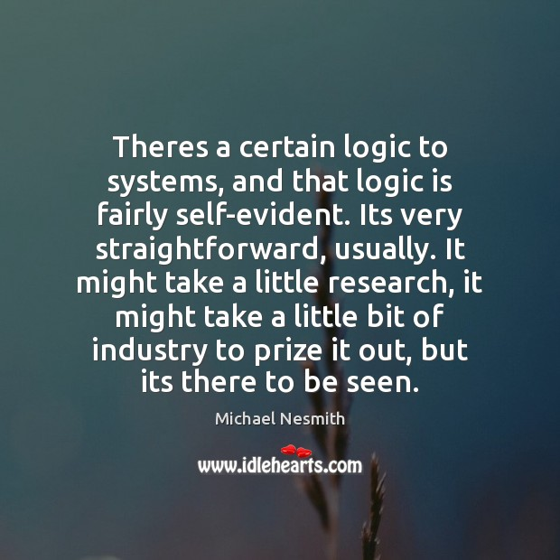 Theres a certain logic to systems, and that logic is fairly self-evident. Michael Nesmith Picture Quote