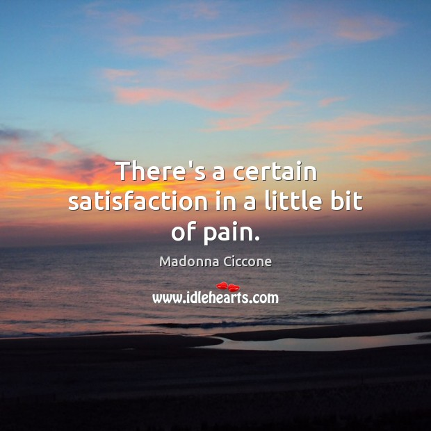 There's a certain satisfaction in a little bit of pain. Image