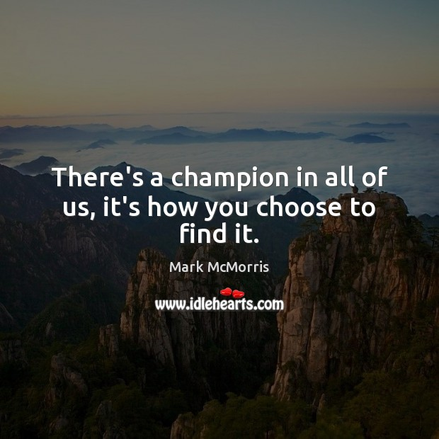 There's a champion in all of us, it's how you choose to find it. Image